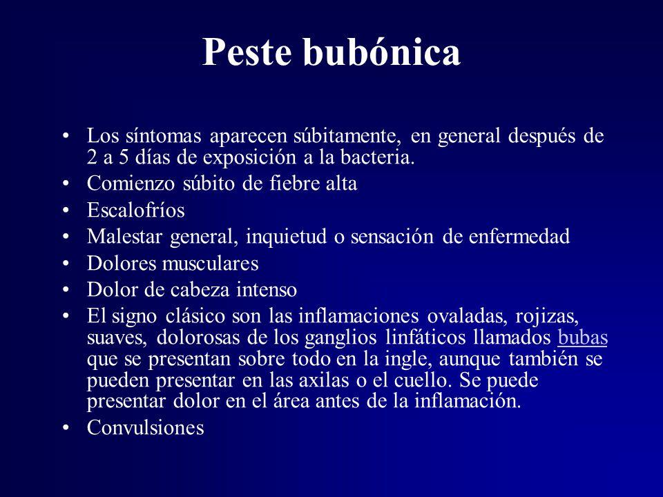Peste bubónica Los síntomas aparecen súbitamente, en general después de 2 a 5 días de exposición a la bacteria.