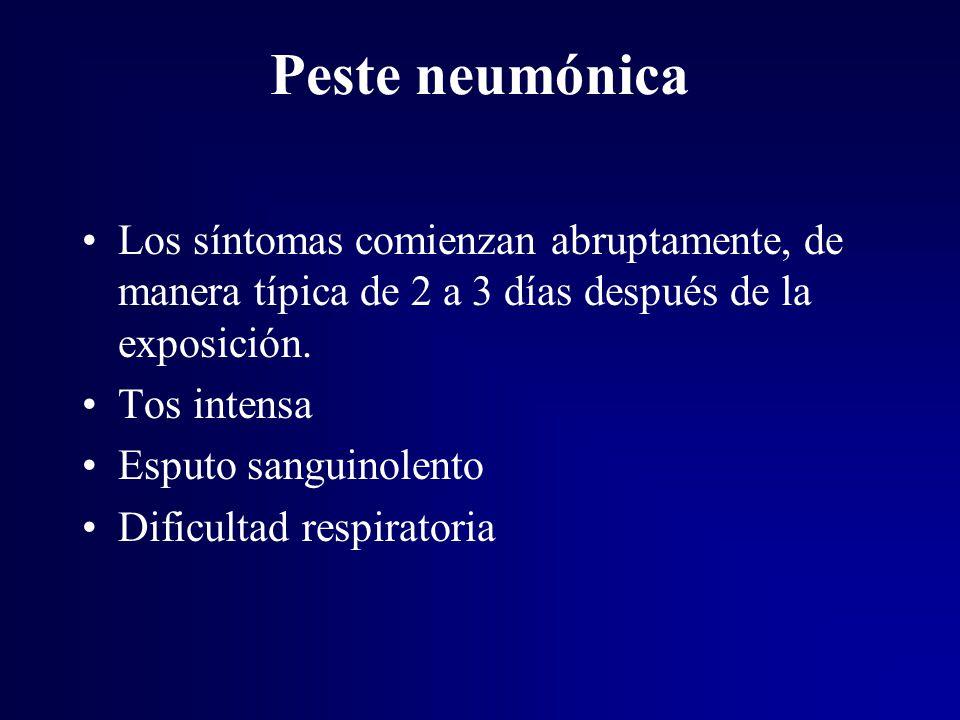 Peste neumónica Los síntomas comienzan abruptamente, de manera típica de 2 a 3 días después de la exposición.