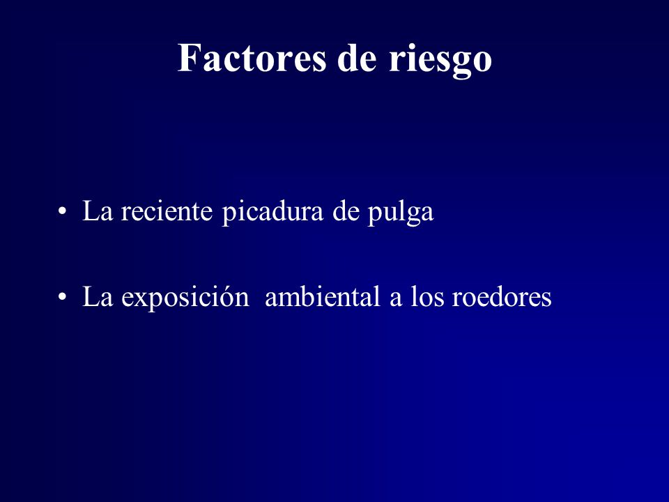Factores de riesgo La reciente picadura de pulga