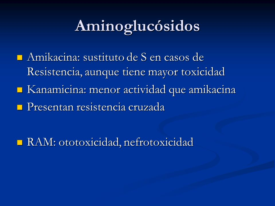Aminoglucósidos Amikacina: sustituto de S en casos de Resistencia, aunque tiene mayor toxicidad. Kanamicina: menor actividad que amikacina.