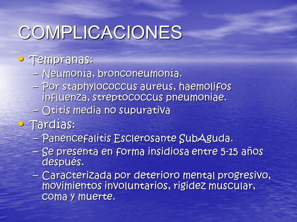 COMPLICACIONES Tempranas: Tardías: Neumonía, bronconeumonía.
