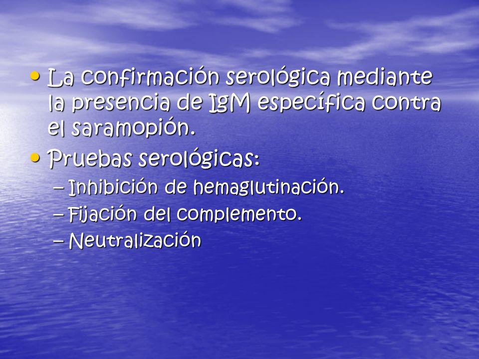 La confirmación serológica mediante la presencia de IgM específica contra el saramopión.