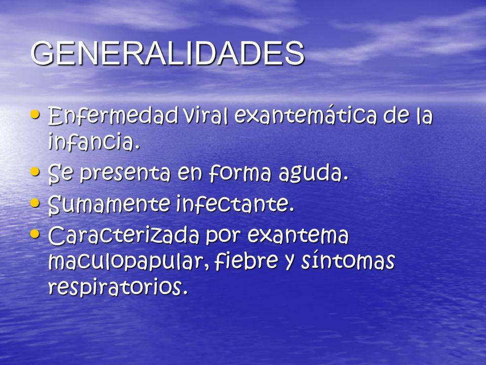 GENERALIDADES Enfermedad viral exantemática de la infancia.