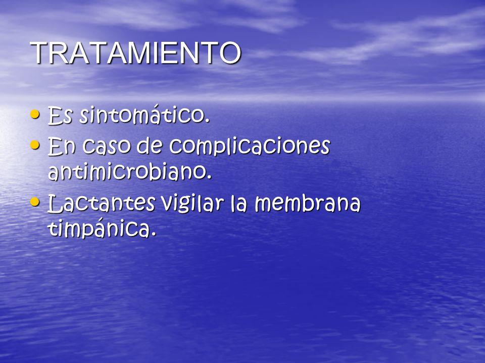TRATAMIENTO Es sintomático. En caso de complicaciones antimicrobiano.
