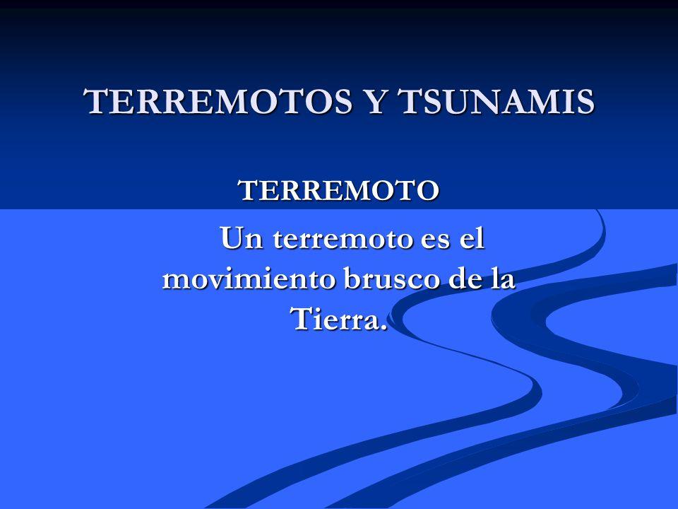 TERREMOTO Un terremoto es el movimiento brusco de la Tierra.