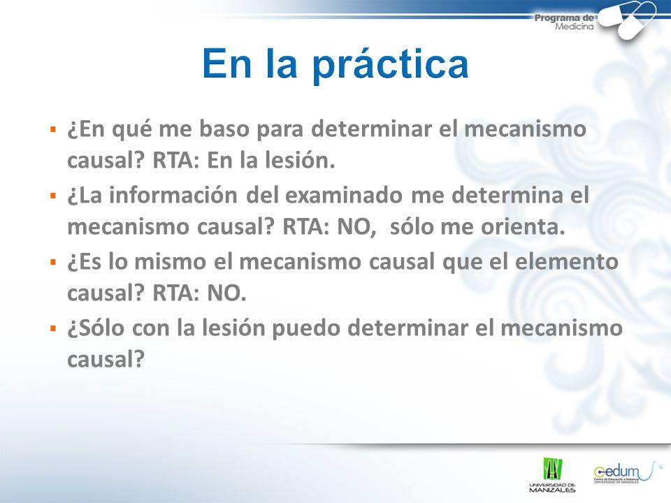 En la práctica ¿En qué me baso para determinar el mecanismo causal RTA: En la lesión.