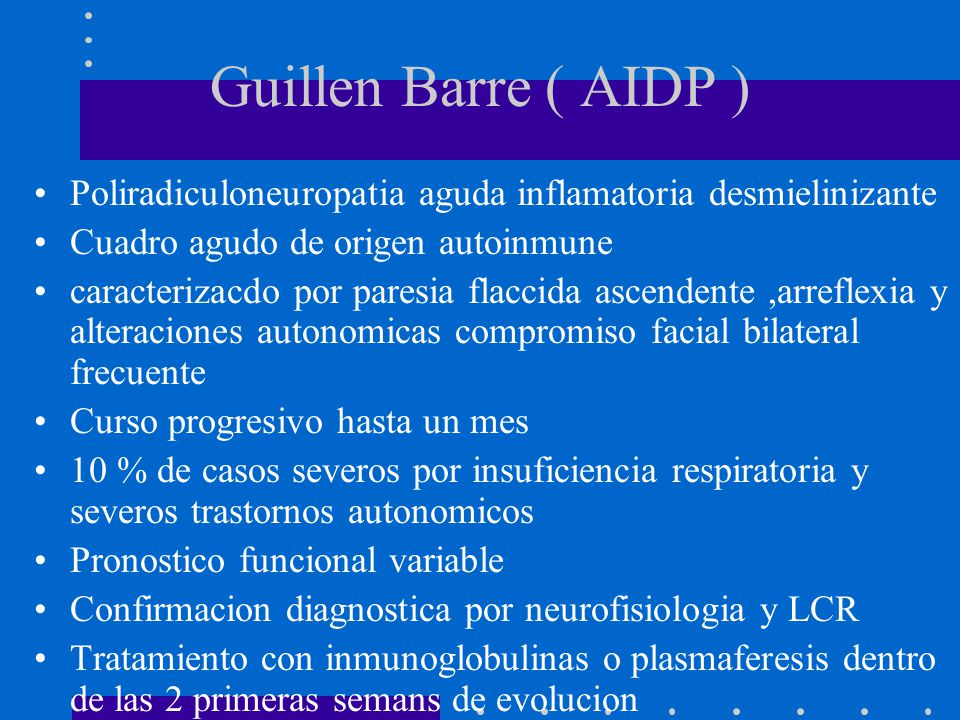 Guillen Barre ( AIDP ) Poliradiculoneuropatia aguda inflamatoria desmielinizante. Cuadro agudo de origen autoinmune.