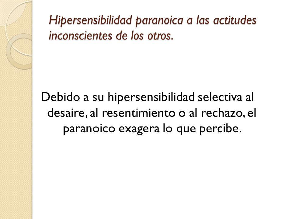 Hipersensibilidad paranoica a las actitudes inconscientes de los otros.