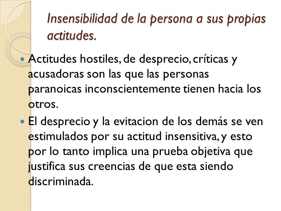 Insensibilidad de la persona a sus propias actitudes.