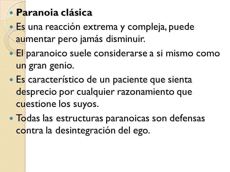 Paranoia clásica Es una reacción extrema y compleja, puede aumentar pero jamás disminuir.