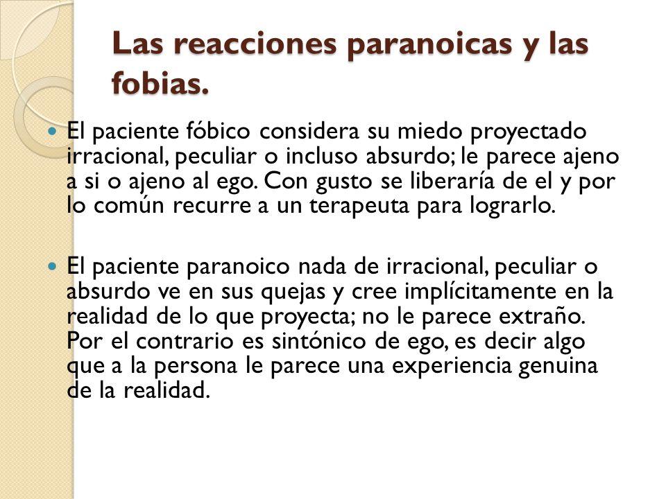 Las reacciones paranoicas y las fobias.