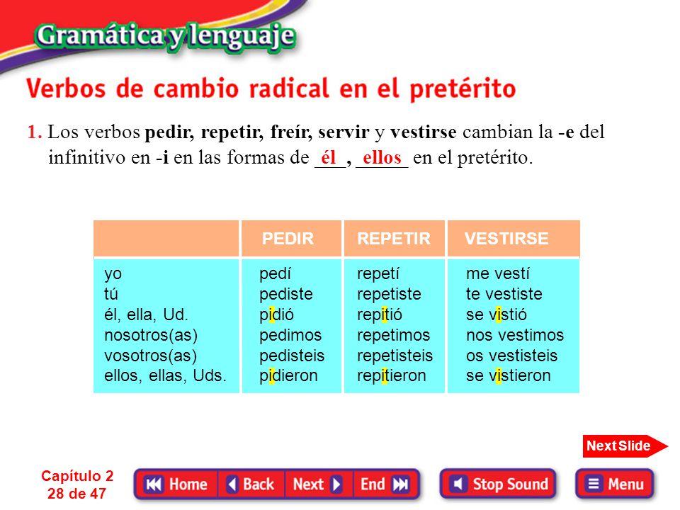 1. Los verbos pedir, repetir, freír, servir y vestirse cambian la -e del infinitivo en -i en las formas de ___, _____ en el pretérito.