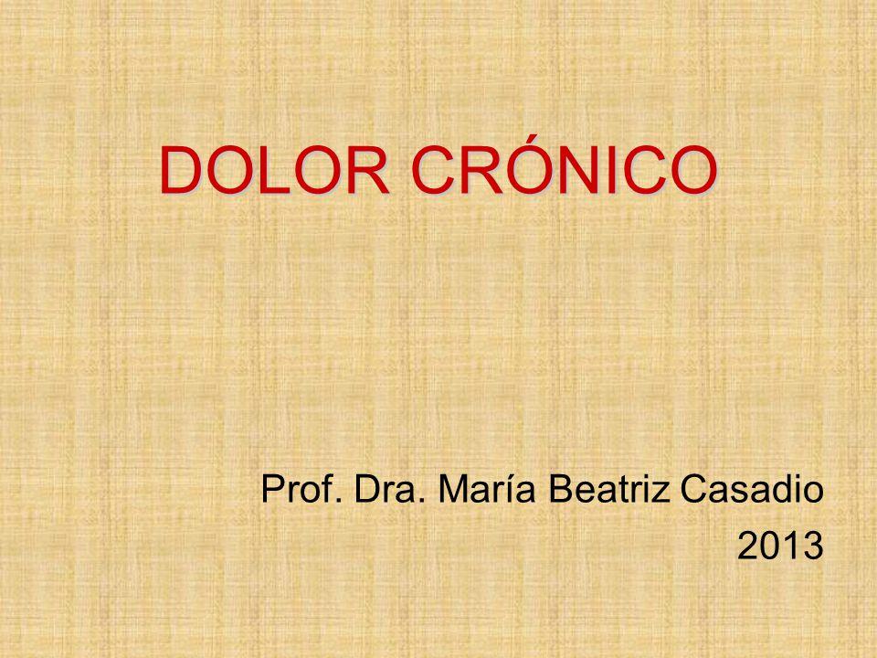 DOLOR CRÓNICO Prof. Dra. María Beatriz Casadio 2013