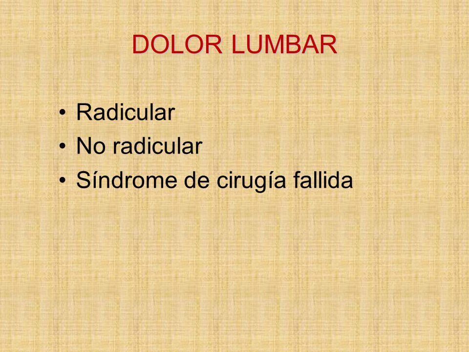 DOLOR LUMBAR Radicular No radicular Síndrome de cirugía fallida