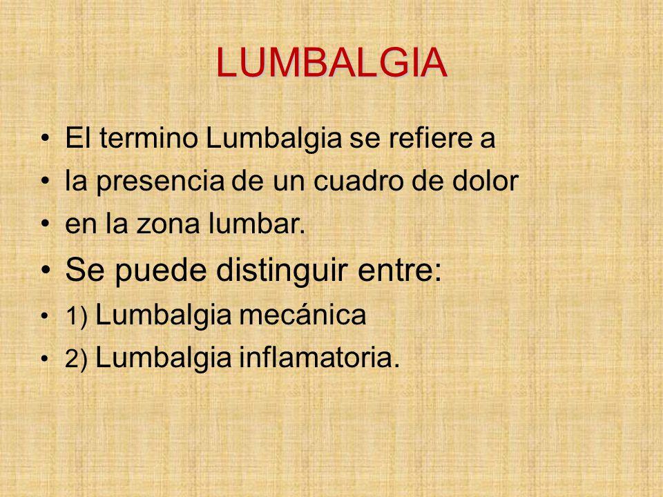 LUMBALGIA Se puede distinguir entre: El termino Lumbalgia se refiere a