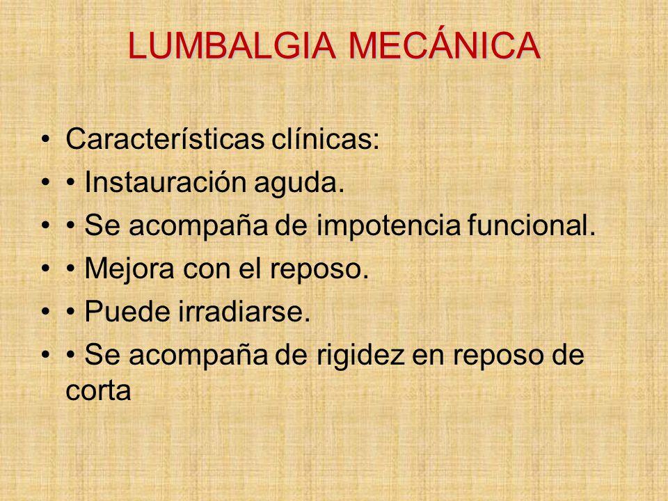 LUMBALGIA MECÁNICA Características clínicas: • Instauración aguda.