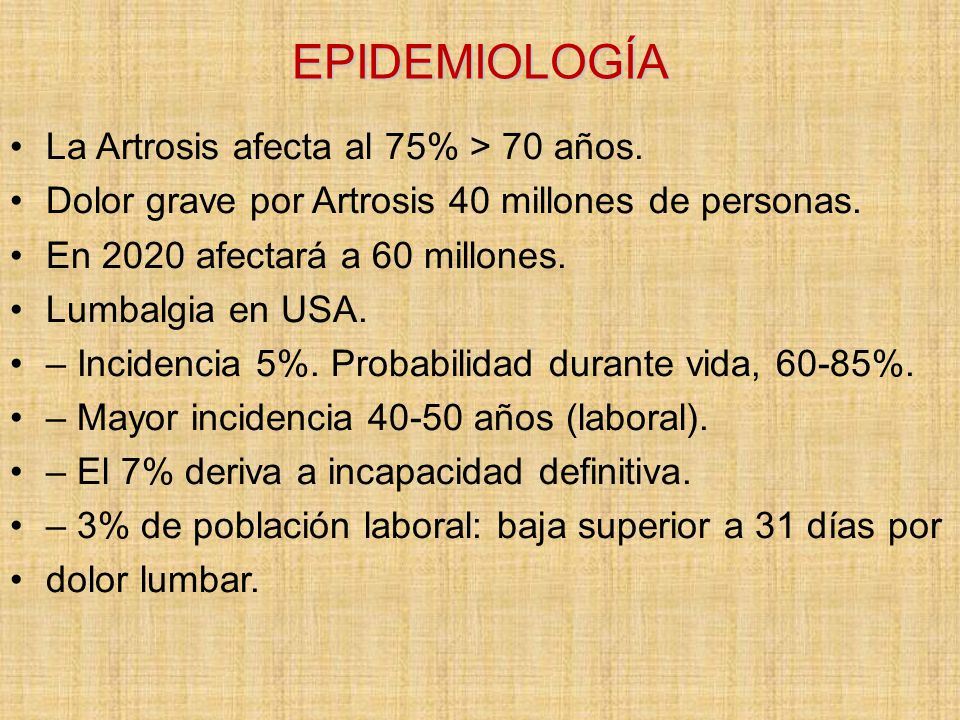 EPIDEMIOLOGÍA La Artrosis afecta al 75% > 70 años.