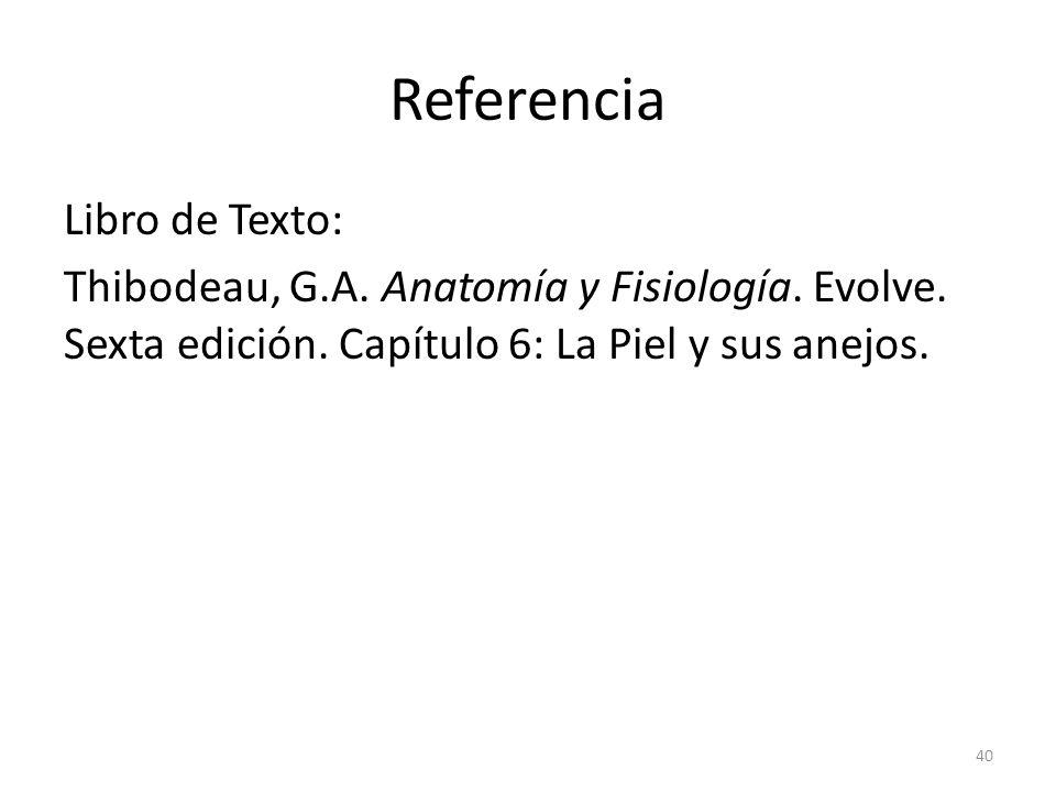 Referencia Libro de Texto: Thibodeau, G.A. Anatomía y Fisiología.