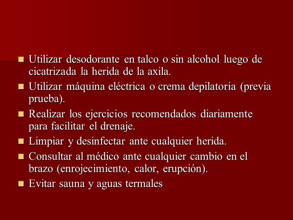 Utilizar desodorante en talco o sin alcohol luego de cicatrizada la herida de la axila.