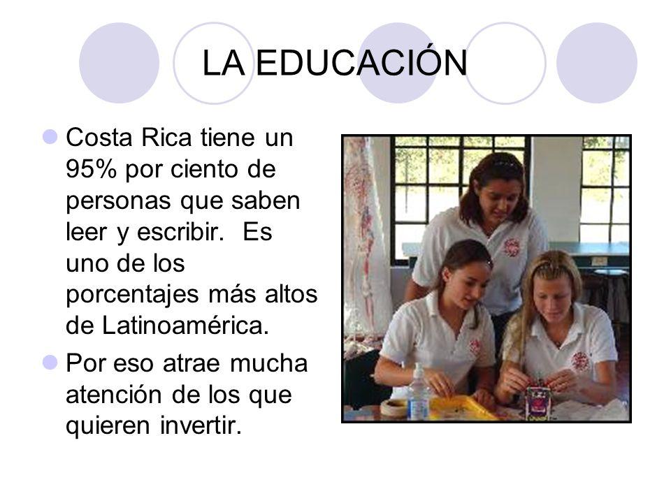 LA EDUCACIÓN Costa Rica tiene un 95% por ciento de personas que saben leer y escribir. Es uno de los porcentajes más altos de Latinoamérica.