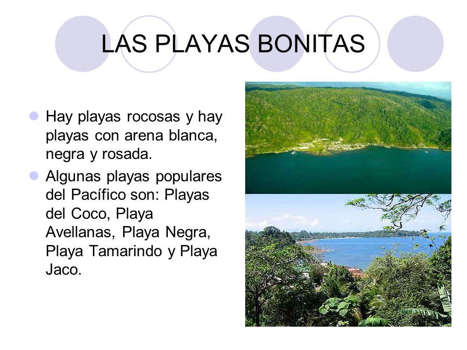 LAS PLAYAS BONITAS Hay playas rocosas y hay playas con arena blanca, negra y rosada.