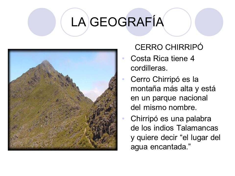 LA GEOGRAFÍA CERRO CHIRRIPÓ Costa Rica tiene 4 cordilleras.
