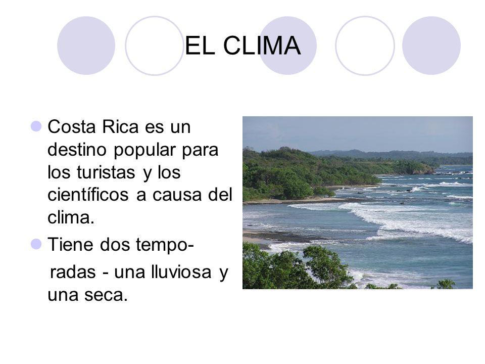 EL CLIMA Costa Rica es un destino popular para los turistas y los científicos a causa del clima. Tiene dos tempo-