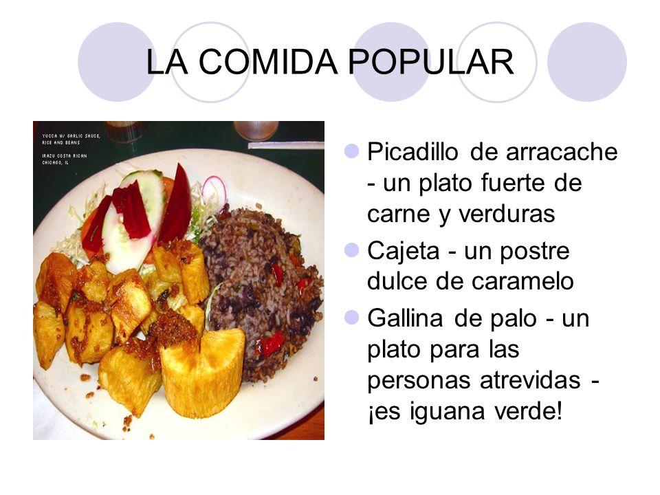 LA COMIDA POPULAR Picadillo de arracache - un plato fuerte de carne y verduras. Cajeta - un postre dulce de caramelo.