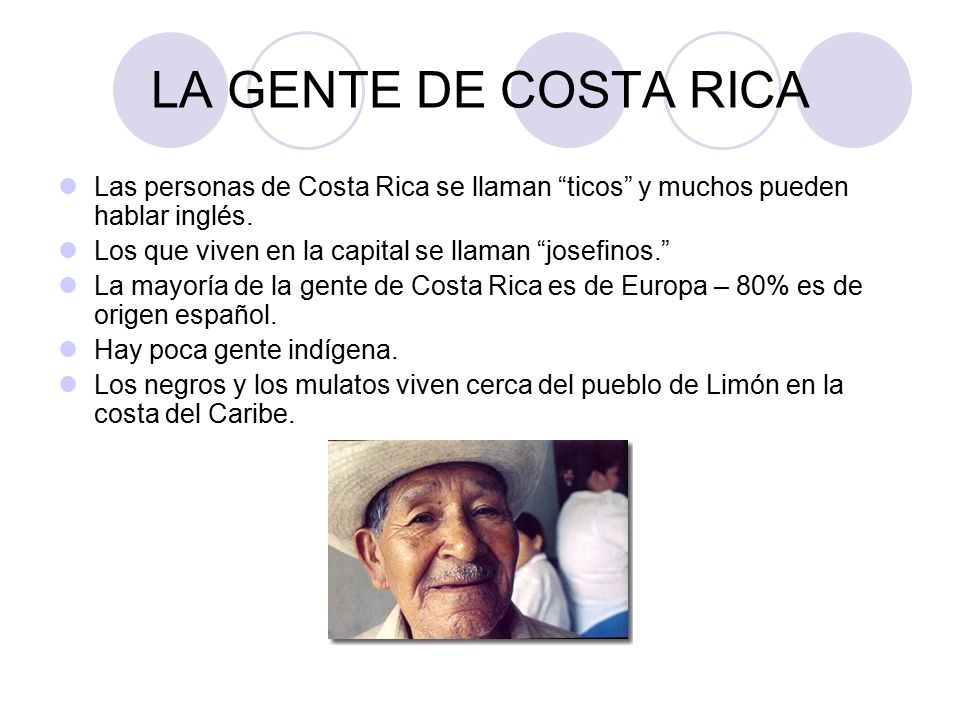 LA GENTE DE COSTA RICA Las personas de Costa Rica se llaman ticos y muchos pueden hablar inglés.