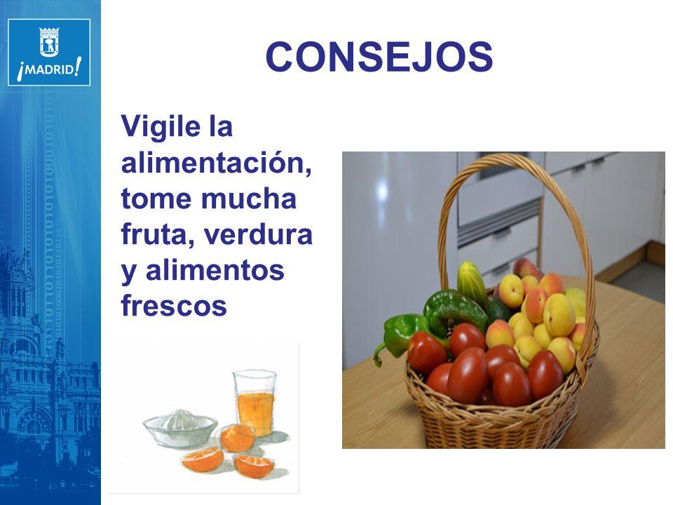 CONSEJOS Vigile la alimentación, tome mucha fruta, verdura y alimentos frescos