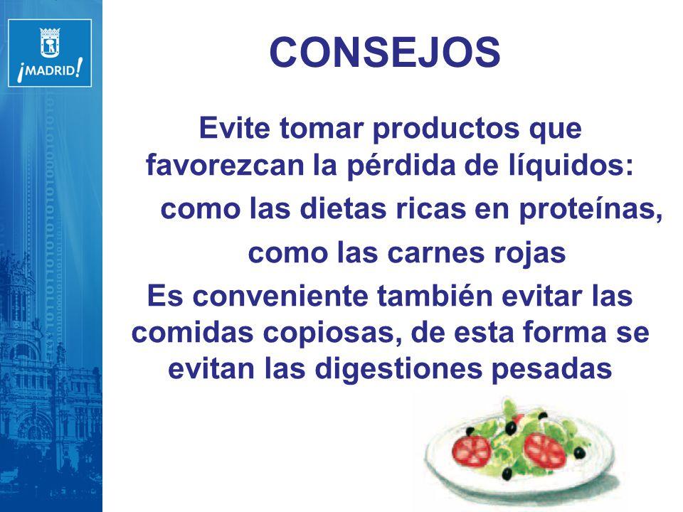 CONSEJOS Evite tomar productos que favorezcan la pérdida de líquidos: