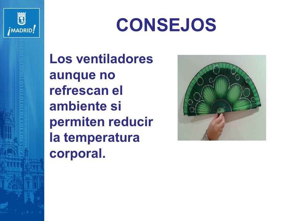 CONSEJOS Los ventiladores aunque no refrescan el ambiente si permiten reducir la temperatura corporal.