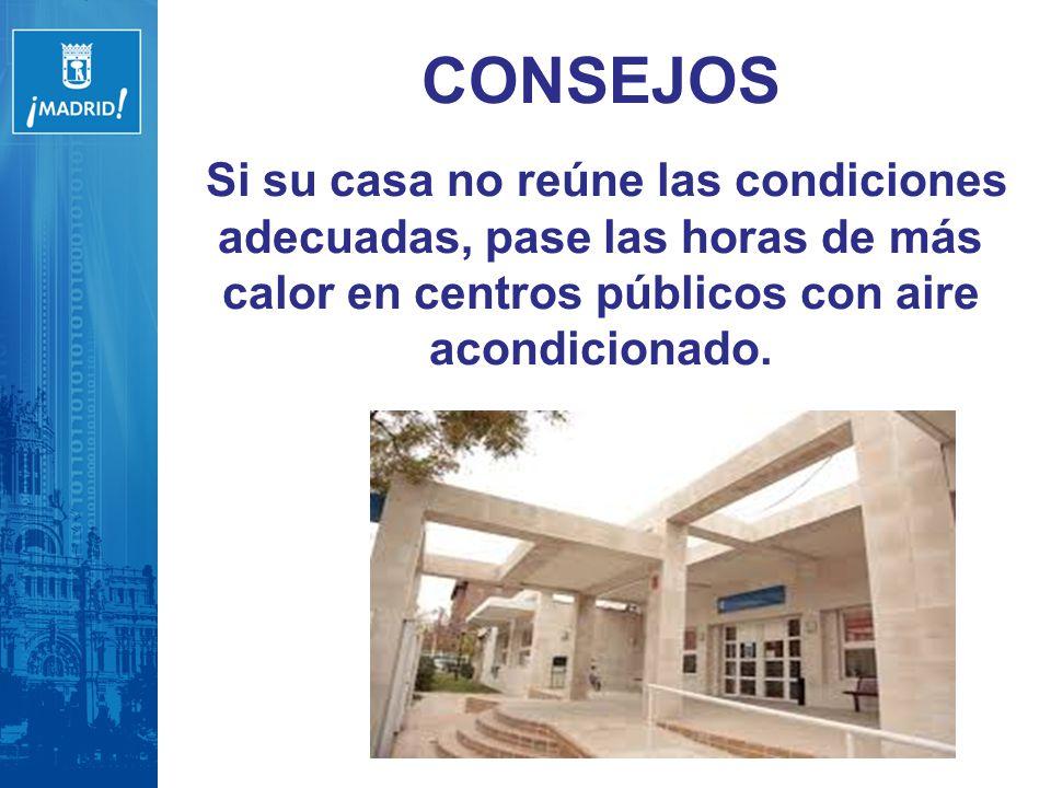 CONSEJOS Si su casa no reúne las condiciones adecuadas, pase las horas de más calor en centros públicos con aire acondicionado.