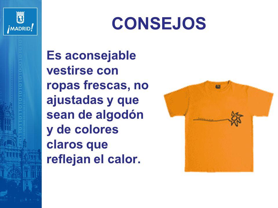 CONSEJOS Es aconsejable vestirse con ropas frescas, no ajustadas y que sean de algodón y de colores claros que reflejan el calor.