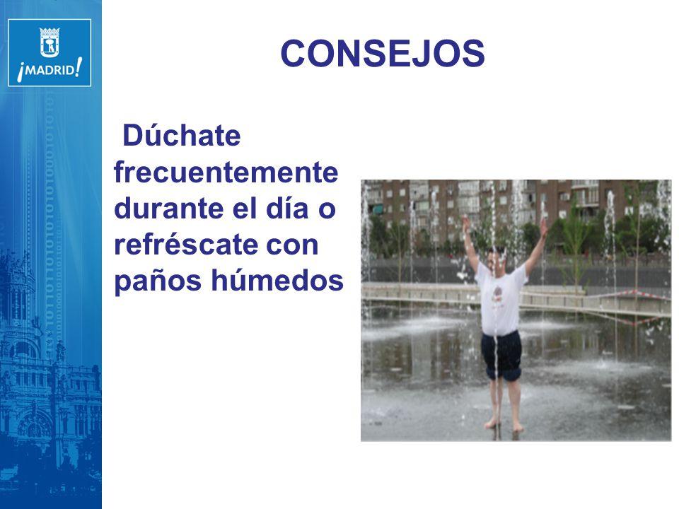 CONSEJOS Dúchate frecuentemente durante el día o refréscate con paños húmedos