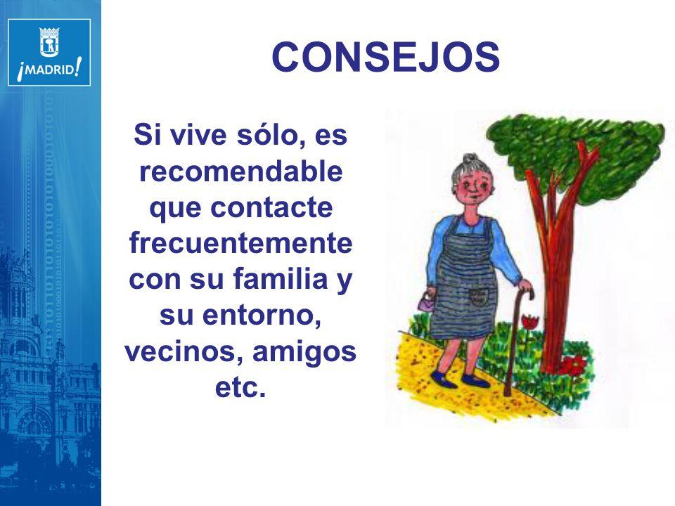 CONSEJOS Si vive sólo, es recomendable que contacte frecuentemente con su familia y su entorno, vecinos, amigos etc.