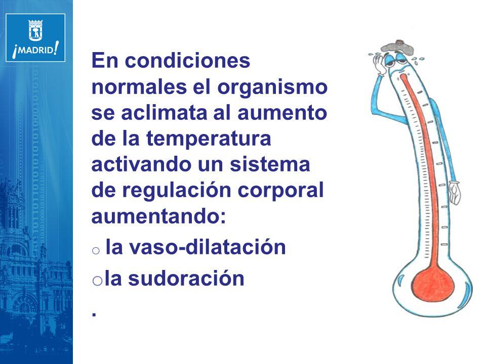 En condiciones normales el organismo se aclimata al aumento de la temperatura activando un sistema de regulación corporal aumentando: