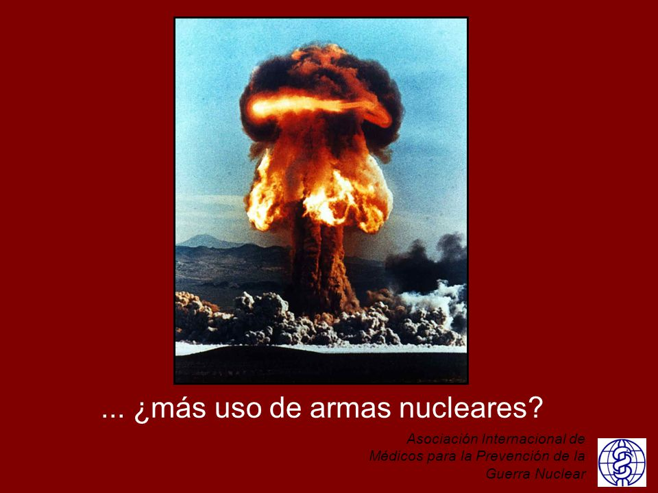 ... ¿más uso de armas nucleares