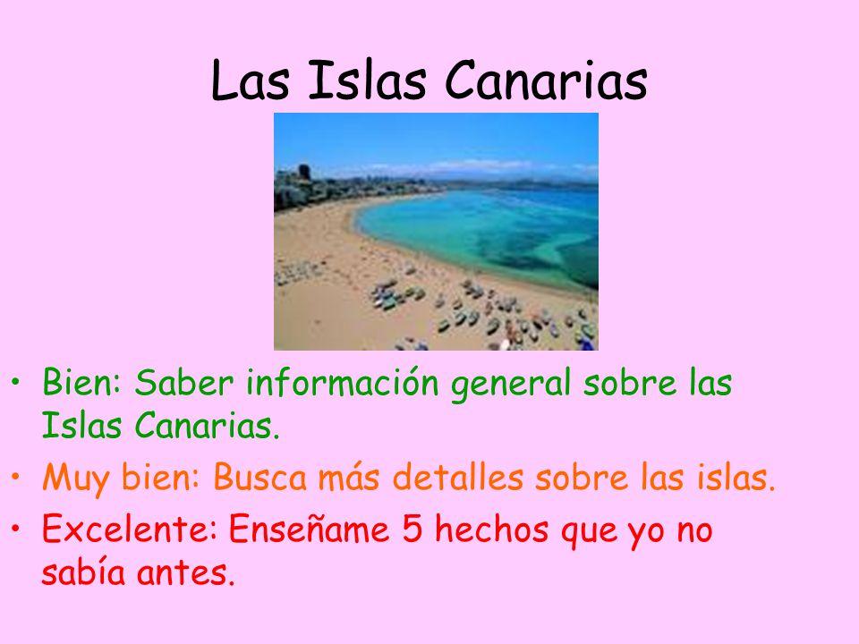 Las Islas Canarias Bien: Saber información general sobre las Islas Canarias. Muy bien: Busca más detalles sobre las islas.