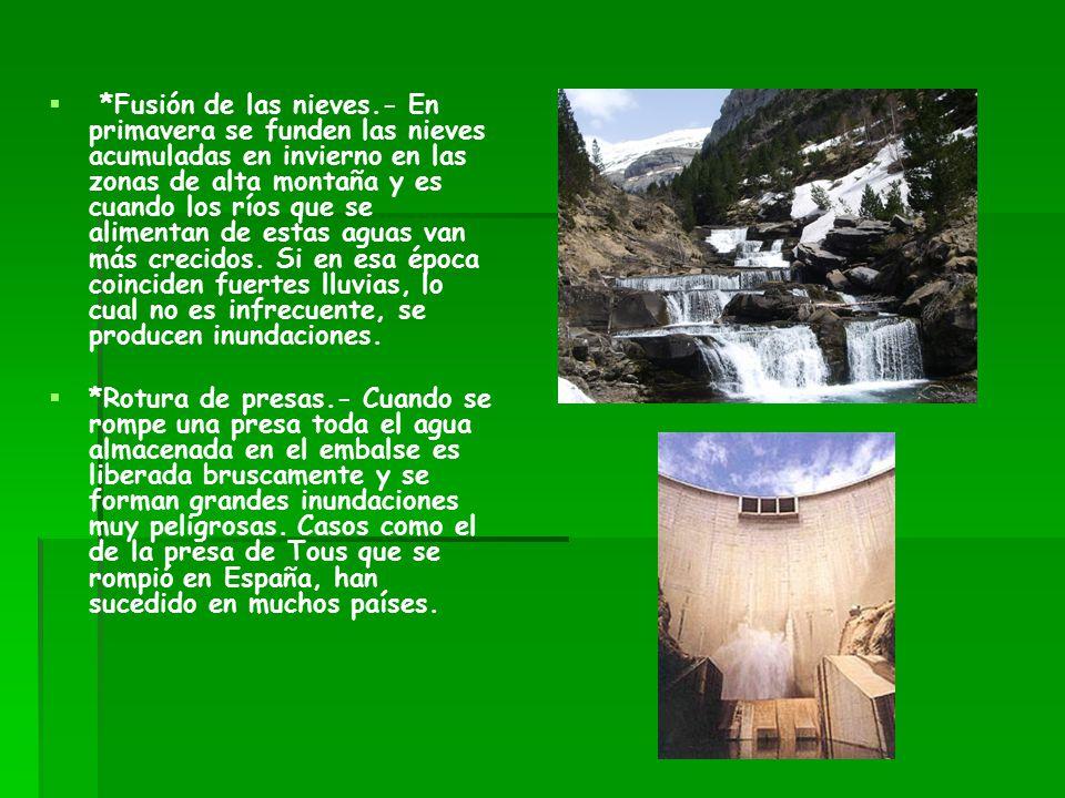 *Fusión de las nieves.- En primavera se funden las nieves acumuladas en invierno en las zonas de alta montaña y es cuando los ríos que se alimentan de estas aguas van más crecidos. Si en esa época coinciden fuertes lluvias, lo cual no es infrecuente, se producen inundaciones.