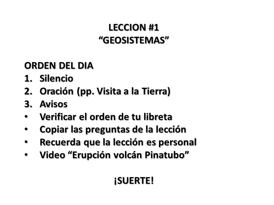 LECCION #1 GEOSISTEMAS ORDEN DEL DIA. Silencio. Oración (pp. Visita a la Tierra) Avisos. Verificar el orden de tu libreta.
