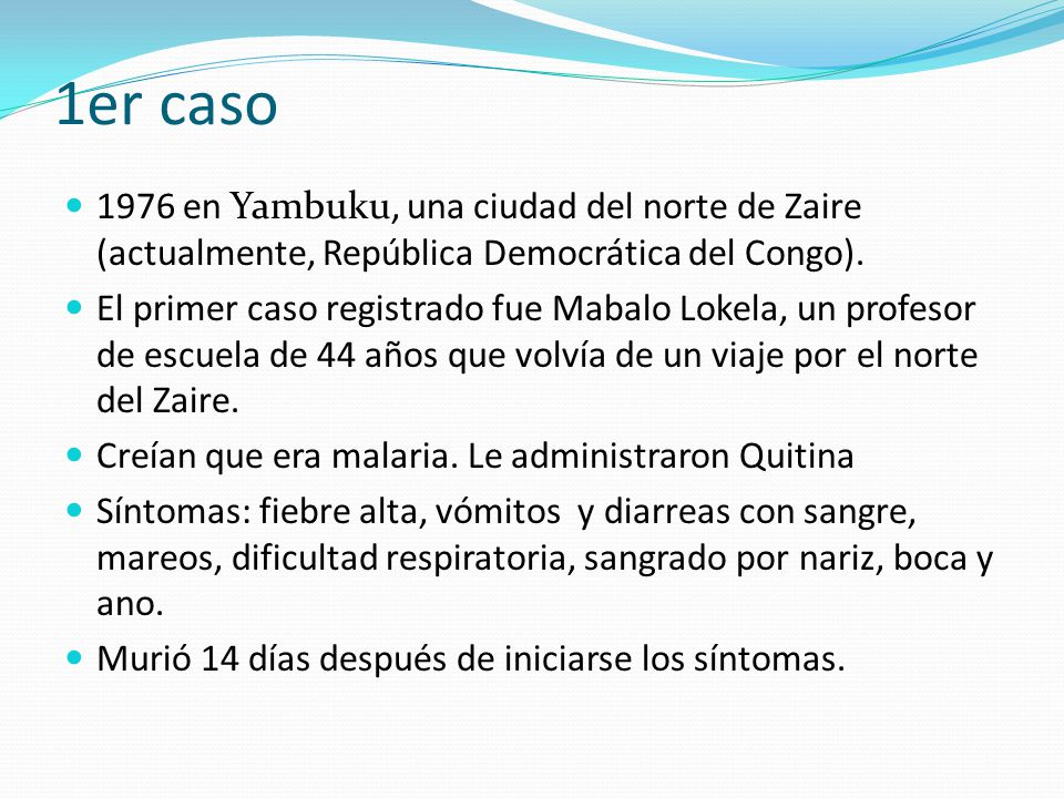 1er caso 1976 en Yambuku, una ciudad del norte de Zaire (actualmente, República Democrática del Congo).