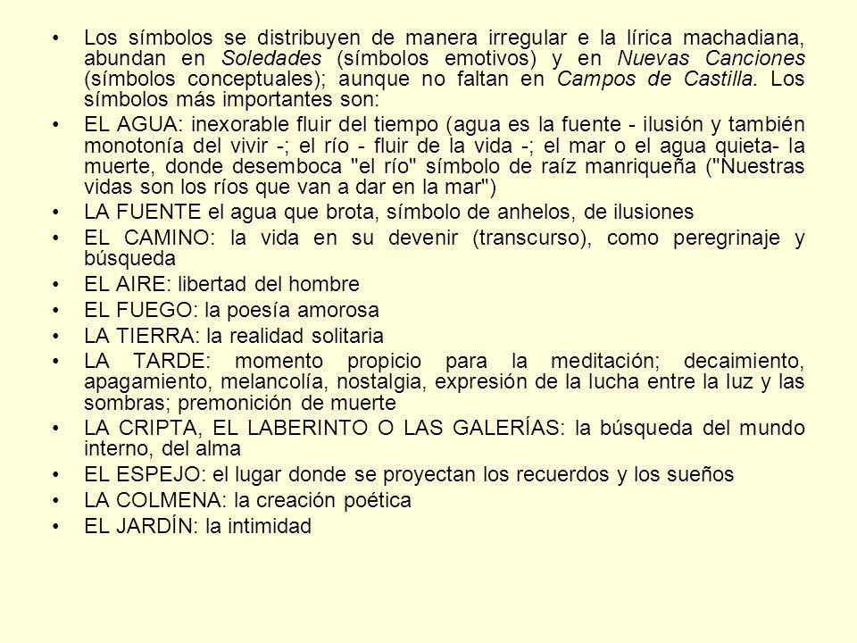 Los símbolos se distribuyen de manera irregular e la lírica machadiana, abundan en Soledades (símbolos emotivos) y en Nuevas Canciones (símbolos conceptuales); aunque no faltan en Campos de Castilla. Los símbolos más importantes son: