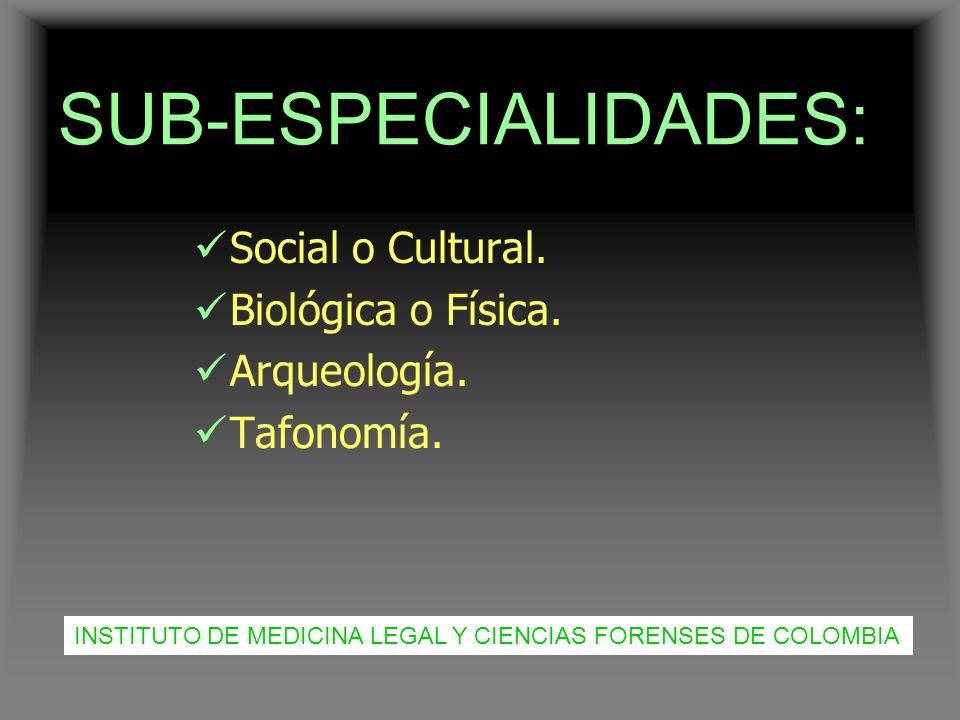 SUB-ESPECIALIDADES: Social o Cultural. Biológica o Física.