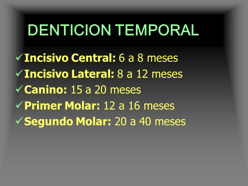 DENTICION TEMPORAL Incisivo Central: 6 a 8 meses