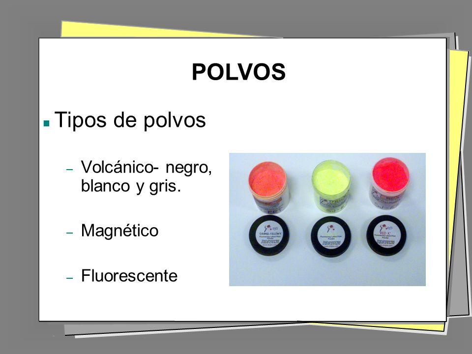 POLVOS Tipos de polvos Volcánico- negro, blanco y gris. Magnético