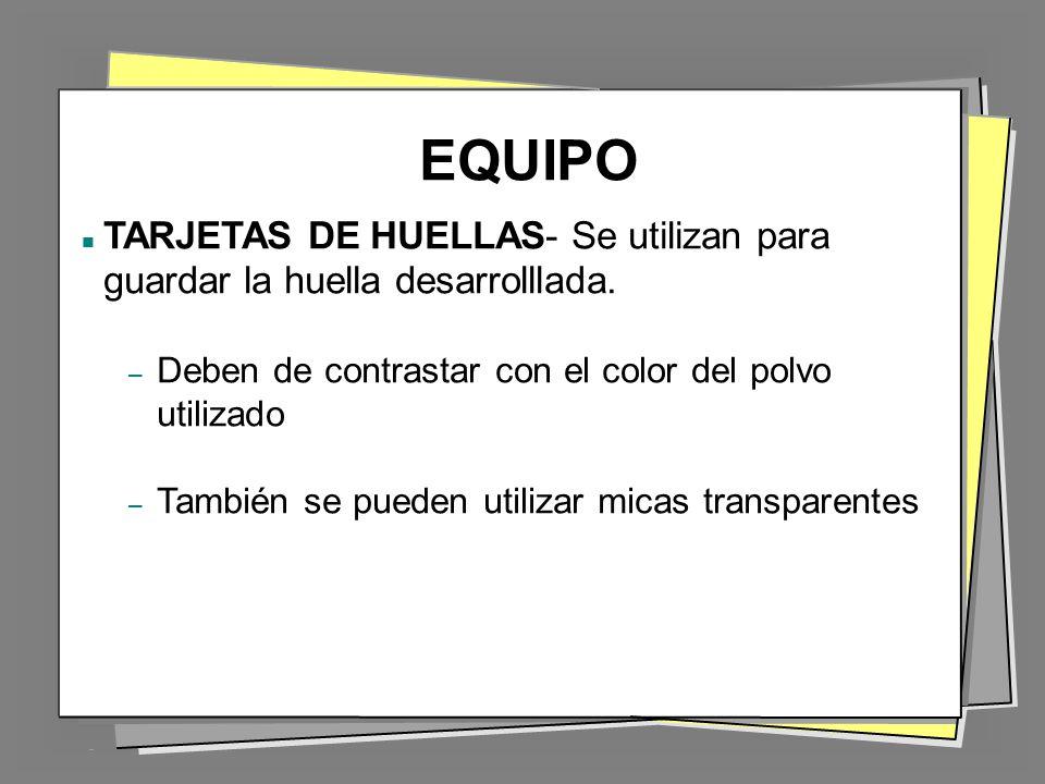 EQUIPO TARJETAS DE HUELLAS- Se utilizan para guardar la huella desarrolllada. Deben de contrastar con el color del polvo utilizado.