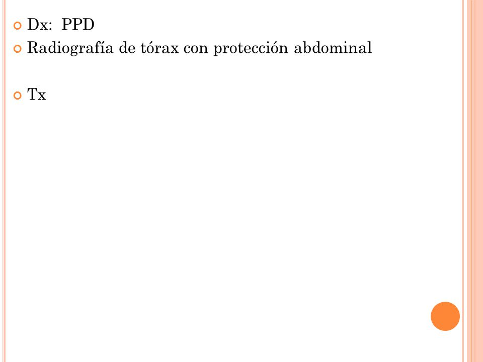 Dx: PPD Radiografía de tórax con protección abdominal Tx