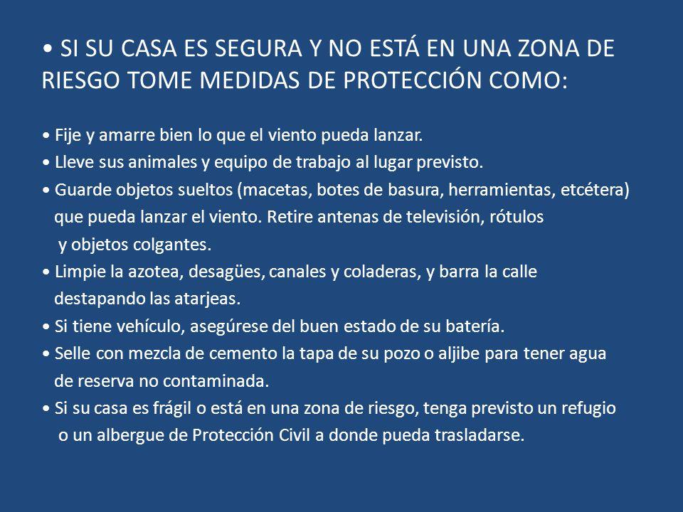 • SI SU CASA ES SEGURA Y NO ESTÁ EN UNA ZONA DE RIESGO TOME MEDIDAS DE PROTECCIÓN COMO: