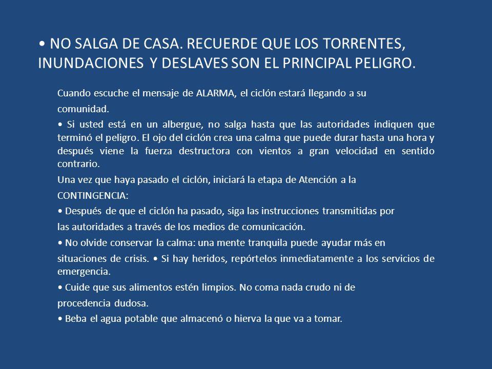 • NO SALGA DE CASA. RECUERDE QUE LOS TORRENTES, INUNDACIONES Y DESLAVES SON EL PRINCIPAL PELIGRO.
